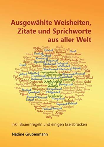 Ausgewählte Weisheiten, Zitate und Sprichworte aus aller Welt: inkl. Bauernregeln und einigen Eselsbrücken