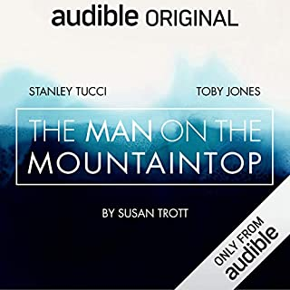 The Man on the Mountaintop     An Audible Original Drama              By:                                                                                                                                 Susan Trott,                                                                                        Libby Spurrier - adaptor                               Narrated by:                                                                                                                                 Stanley Tucci,                                                                                        Toby Jones,                                                                                        Clare Corbett,                   and others                 Length: 5 hrs and 45 mins     15,642 ratings     Overall 4.4