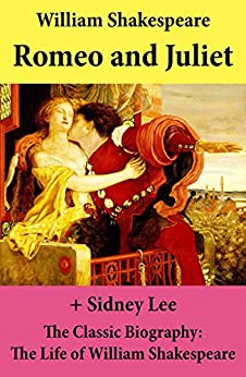 Romeo and Juliet (The Unabridged Play) + The Classic Biography: The Life of William Shakespeare by [William Shakespeare]