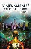 Viajes Astrales y Sueños Lúcidos Parte II: Técnicas Avanzadas Para Viajar a Otras Dimensiones