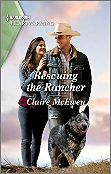 Rescuing the Rancher: A Clean Romance (Heroes of Shelter Creek Book 4) by [Claire McEwen]