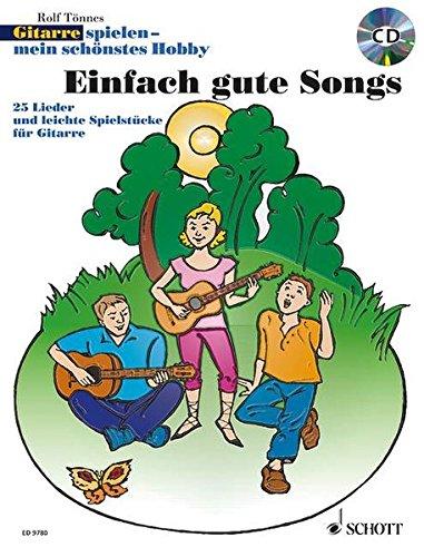 Einfach gute Songs: 25 Lieder und leichte Spielstücke. 1-3 Gitarren und Gesang. Ausgabe mit CD.: Gitarre spielen - mein schönstes Hobby / 25 Lieder ... Spielstücke für 1-2 Gitarren und zum Singen