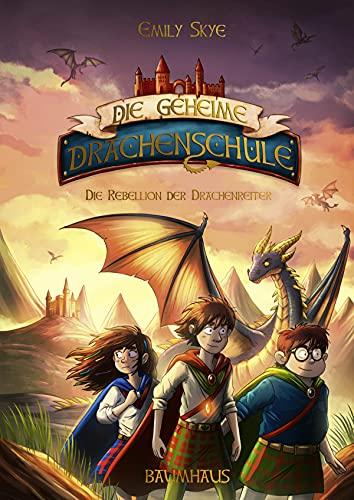 Die geheime Drachenschule - Die Rebellion der Drachenreiter: Band 6