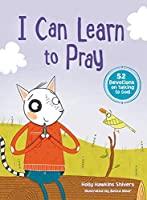I Can Learn to Pray: 52 Devotions on Talking to God