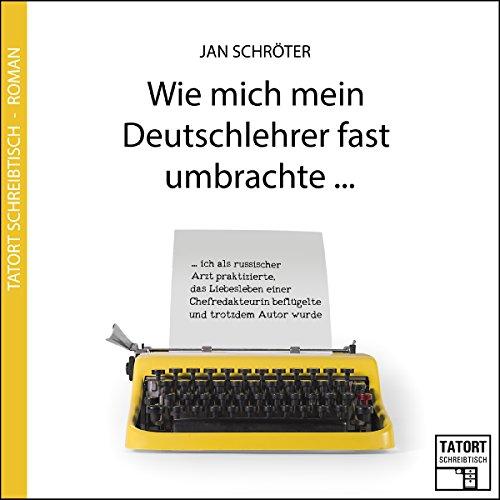 Wie mich mein Deutschlehrer fast umbrachte... audiobook cover art