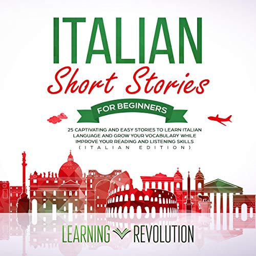 Couverture de Italian Short Stories for Beginners: 25 Captivating and Easy Stories to Learn Italian Language and Grow Your Vocabulary While Improve Your Reading and Listening Skills