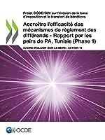 Projet Ocde/G20 Sur L'érosion De La Base D'imposition Et Le Transfert De Bénéfices Accroître L'efficacité Des Mécanismes De Règlement Des Différends: Rapport Par Les Pairs De Pa, Tunisie Phase 1 Cadre Inclusif Sur Le Beps: Action 14