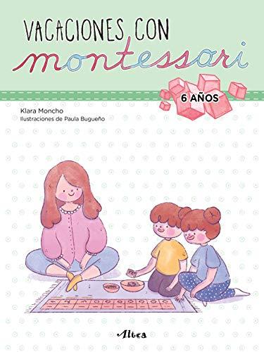 Vacaciones con Montessori - 6 años (Juega y aprende)