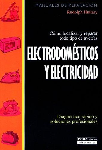 Electrodomésticos y electricidad: Cómo localizar y reparar todo tipo de averías (Monografías de climatización y ahorro energético)