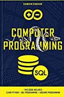 Computer Programming: This Book Includes: Learn Python + SQL Programming + Arduino Programming