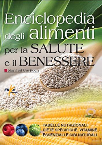 Enciclopedia degli alimenti per la salute e il benessere. Tabelle nutrizionali, diete specifiche,...
