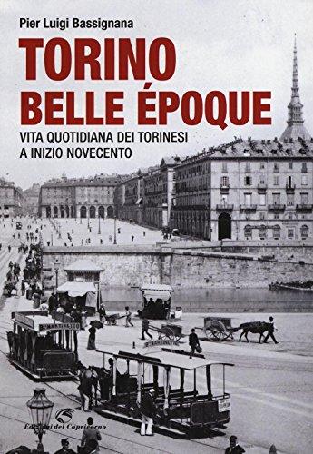 Torino Belle Époque. Vita quotidiana dei torinesi a inizio Novecento. Ediz. illustrata
