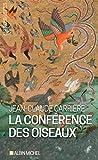 La Conférence des oiseaux - Récit théâtral de Jean-Claude Carrière. Inspiré par le poème de Farid Uddin Attar