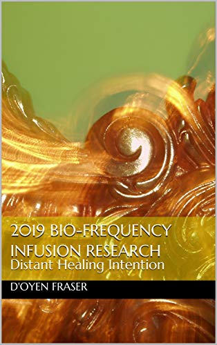 2019 Bio-Frequency Infusion Research: Distant Healing Intention (English Edition)