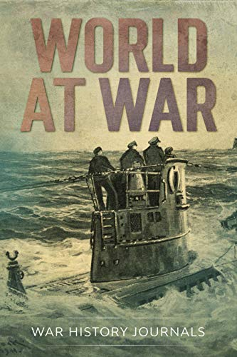 World at War: Unforgettable Tales from the First and Second World Wars by [War History Journals, Griffin  Smith]