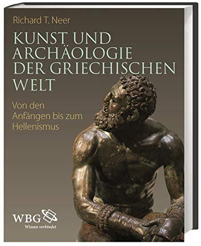 Kunst und Archäologie der griechischen Welt: Von den Anfängen bis zum Hellenismus