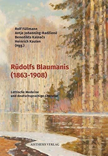 Rūdolfs Blaumanis (1863-1908): Lettische Moderne und deutschsprachige Literatur