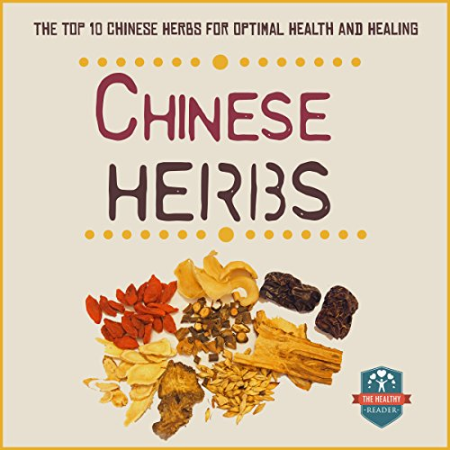 Chinese Herbs     The Top 10 Chinese Herbs for Optimal Health and Healing               By:                                                                                                                                 The Healthy Reader                               Narrated by:                                                                                                                                 Sandra Brautigam                      Length: 46 mins     19 ratings     Overall 3.9