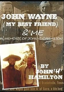 John Wayne (my best friend) & Me: The Memoirs of John C.C. Hamilton