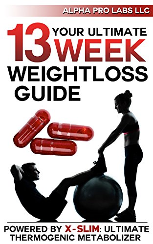 Your Ultimate 13 Week Weightloss Guide: Powered by X-SLIM: Ultimate Thermogenic Metabolizer (Alpha Pro Labs LLC, Series Book 1) (English Edition)