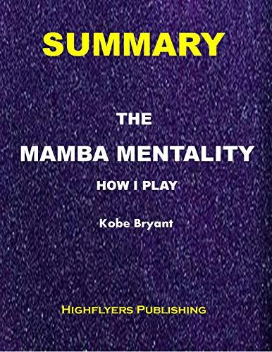 SUMMARY: THE MAMBA MENTALITY: How I Play - Kobe Bryant (English Edition)