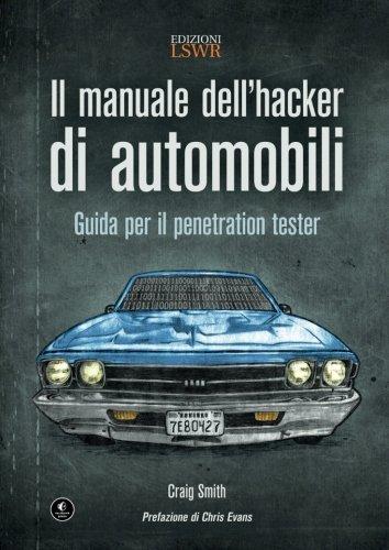 Il manuale dell'hacker di automobili. Guida per il penetration tester