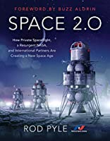 Space 2.0: How Private Spaceflight, a Resurgent NASA, and International Partners are Creating a New Space Age