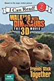 Walking with Dinosaurs: Friends Stick Together (Walking With Dinosaurs the 3D Movie: I Can Read!, Level 2)