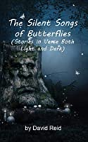 The Silent Songs of Butterflies: Stories in Verse Both Light and Dark