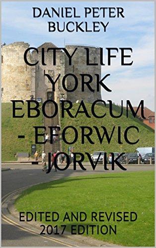 Book: CITY LIFE YORK EBORACUM - EFORWIC - JORVIK - EDITED AND REVISED 2017 EDITION by Daniel Peter Buckley