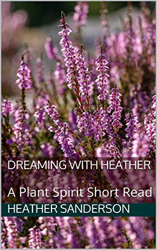 Dreaming with Heather: A Plant Spirit Short Read (English Edition)