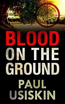 Blood on the Ground: A Romantic Thriller Based on Real Events (The Chizzik Sagas Book 1) by [Paul Usiskin]