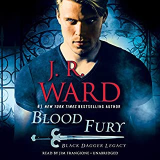 Blood Fury     Black Dagger Legacy, Book 3              Written by:                                                                                                                                 J. R. Ward                               Narrated by:                                                                                                                                 Jim Frangione                      Length: 13 hrs and 11 mins     23 ratings     Overall 4.6