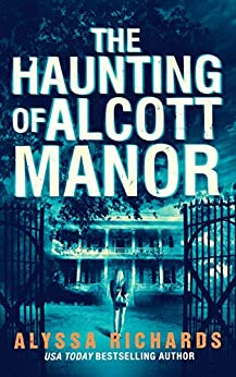 The Haunting of Alcott Manor: A Contemporary Gothic Romance Novel by [Alyssa Richards]