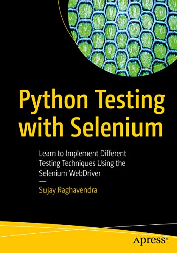 Python Testing with Selenium: Learn to Implement Different Testing Techniques Using the Selenium WebDriver (English Edition)