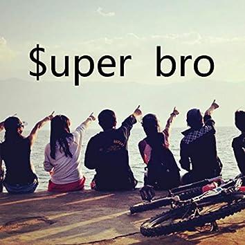 $uper bro