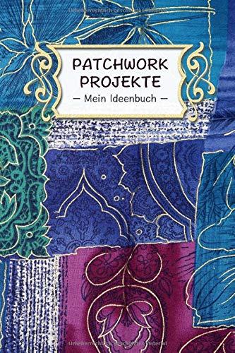 Patchwork Projekte – Mein Ideenbuch –: Extra dickes Notizbuch I 120 Seiten Punkteraster für die Projektplanung deiner kreativen Handarbeit Ideen I Für ... Patchwork Zubehör Listen und Skizzen I ca. A5