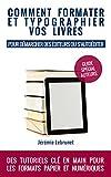 Comment formater et typographier vos livres: pour démarcher des éditeurs ou...