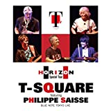 T-SQUARE featuring Philippe Saisse ~ HORIZON Special Tour ~@ BLUE NOTE TOKYO(Blu-ray Disc)