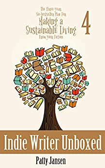 Indie Writer Unboxed (The Three-Year, No-bestseller Plan For Making A Living From Your Fiction Book 4) by [Patty Jansen]