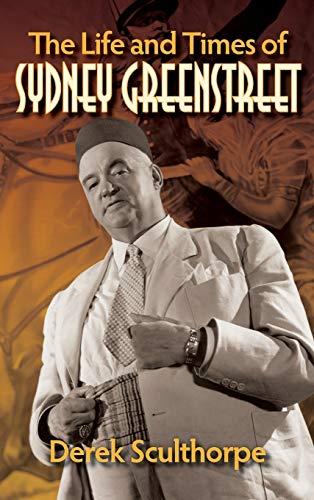 The Life and Times of Sydney Greenstreet (hardback) -  Sculthorpe, Derek, Hardcover