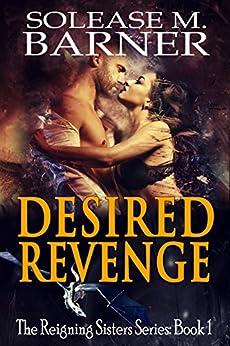 Desired Revenge: The Reigning Sisters by [Solease M Barner, Linda B., J.F. Lewis]