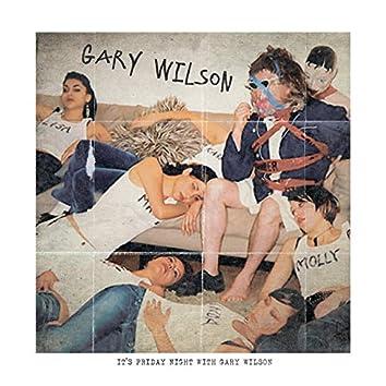 Friday Night with Gary Wilson