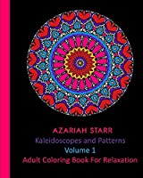 Kaleidoscopes and Patterns Volume 1: Adult Coloring Book For Relaxation