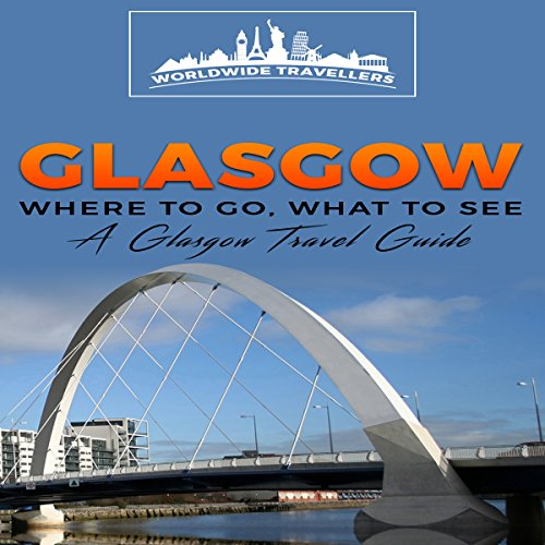 Glasgow: Where To Go, What To See - A Glasglow Travel Guide (Great Britain,London,Birmingham,Glasgow,Liverpool,Bristol,Manchester Book 4) audiobook cover art