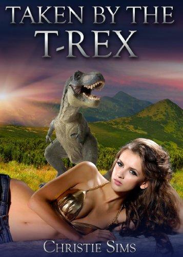 Taken by the T-Rex (Dinosaur Erotica) by [Christie Sims, Alara Branwen]