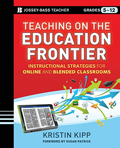 Compare Textbook Prices for Teaching on the Education Frontier: Instructional Strategies for Online and Blended Classrooms Grades 5-12 1 Edition ISBN 9781118449776 by Kipp, Kristin,Patrick, Susan