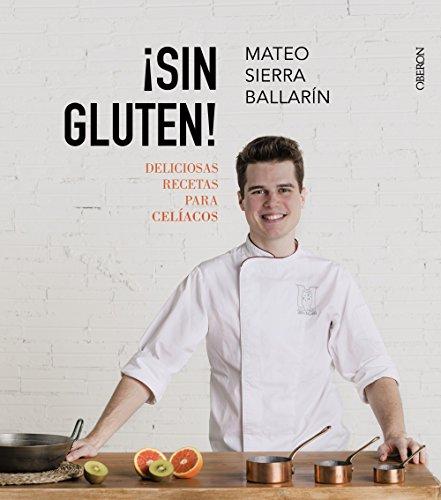 ¡Sin Gluten! Deliciosas recetas para celíacos (Libros singulares)