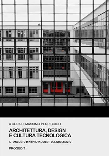 Architettura, design e cultura tecnologica. Il racconto di 18 protagonisti del Novecento