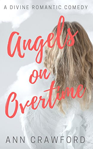 Book: Angels on Overtime - A Divine Romantic Comedy by Ann Crawford